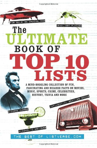 The Ultimate Book Of Top Ten Lists: A Mind-Boggling Collection Of Fun, Fascinating And Bizarre Facts On Movies, Music, Sports, Crime, Celebrities, History, Trivia And More front-286751