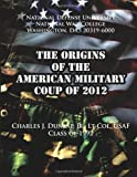 By Charles J. Dunlap Jr. The Origins of the American Military Coup of 2012 [Paperback]