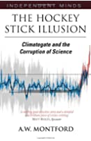 The Hockey Stick Illusion;Climategate and the Corruption of Science (Independent Minds)