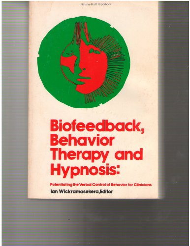 Biofeedback, Behavior Therapy and Hypnosis : Potentiating the Verbal Control of Behavior for Clinicians PDF