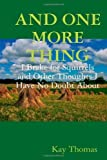 img - for And One More Thing I Brake for Squirrels and Other Thoughts I Have No Doubt About 1st edition by Thomas, Kay (2012) Paperback book / textbook / text book