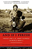 img - for And If I Perish: Frontline U.S. Army Nurses in World War II book / textbook / text book