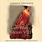 The Last Wife of Henry VIII | Carolly Erickson
