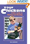 Your Chickens:  A Kid's Guide to Rais...