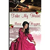 Take My Heart ~ Marie Higgins