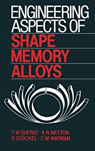 Engineering Aspects of Shape Memory Alloys from Butterworth-Heinemann