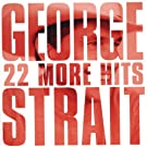 GEORGE STRAIT / 22 MORE HITS