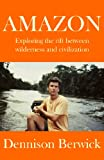 img - for AMAZON, Exploring the Rift between Wilderness & Civilization book / textbook / text book