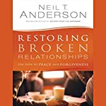 Restoring Broken Relationships: The Path to Peace and Forgiveness | Neil T. Anderson