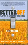 Better Off: Flipping the Switch on Technology (0060570040) by Eric Brende