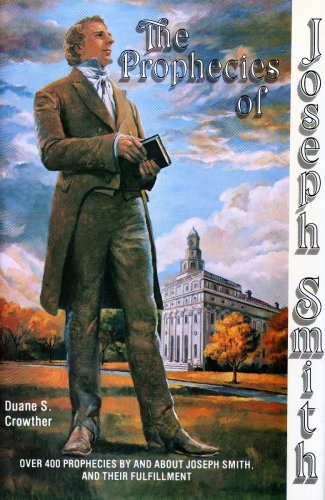 The Prophecies of Joseph Smith: Over 400 Prophecies By and About Joseph Smith, and Their Fulfillment, DUANE S. CROWTHER