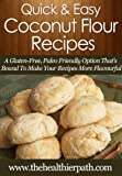 Coconut Flour Recipes: A Gluten-Free, Paleo Friendly Option Thats Bound To Make Your Recipes More Flavourful. (Quick & Easy Recipes)