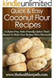 Coconut Flour Recipes: A Gluten-Free, Paleo Friendly Option That's Bound To Make Your Recipes More Flavourful. (Quick & Easy Recipes)
