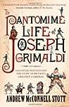 The Pantomime Life of Joseph Grimaldi...