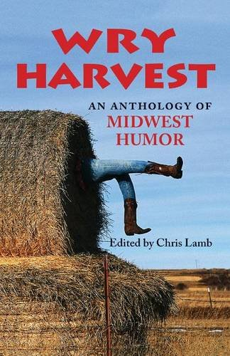 Wry Harvest: An Anthology of Midwest Humor (Quarry Books)