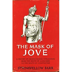 The Mask Of Jove: A History Of Graeco-Roman Civilization From The Death Of Alexander To The Death Of Constantine, Barr, Stringfellow