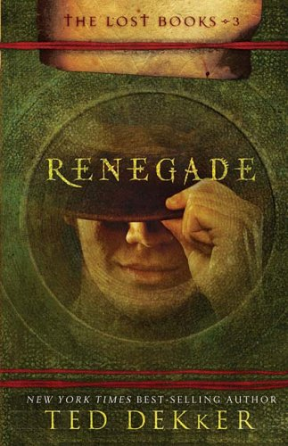 Renegade (The Lost Books, Book 3) (The Books of History Chronicles), Ted Dekker