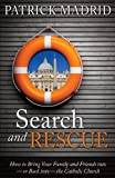 Search and Rescue: How to Bring Your Family and Friends Into or Back Into the Catholic Church (192883227X) by Patrick Madrid