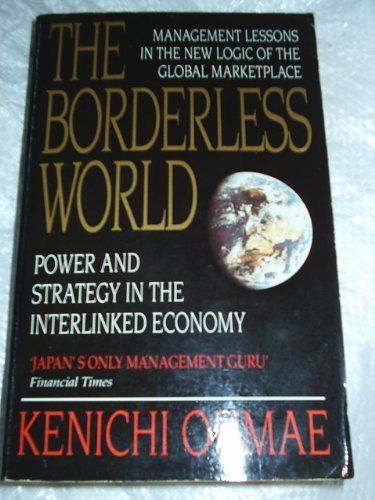 THE BORDERLESS WORLD: POWER AND STRATEGY IN THE INTERLINKED ECONOMY, by KENICHI OHMAE