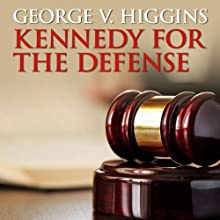 Kennedy for the Defense (       UNABRIDGED) by George V. Higgins Narrated by Stephen Bowlby
