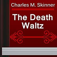 Charles M. Skinner: The Death Waltz (       UNABRIDGED) by Charles M. Skinner Narrated by Alexander Lobanov