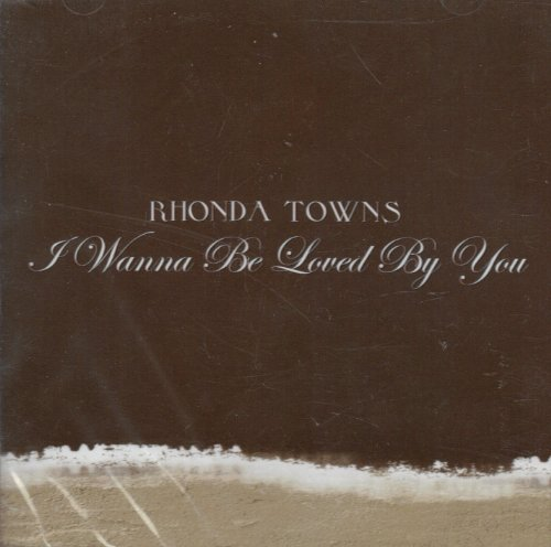I Wanna Be Loved By You: The Sweet Country Sounds of Rhonda Towns (Rain Blow Pops compare prices)