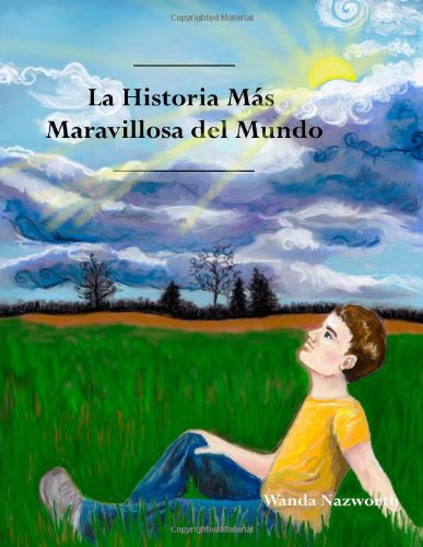 La Historia Mas Maravillosa del Mundo: The Most Amazing Story - Spanish (Spanish Edition)