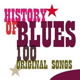 History of Blues - 100 Original Songs