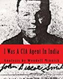 img - for I Was A CIA Agent In India: An Analysis by Wendell Minnick (2015-04-21) book / textbook / text book