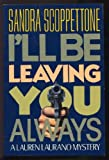 I'll Be Leaving You Always (Lauren Laurano Mysteries) (0316776475) by Scoppettone, Sandra