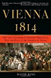 Vienna, 1814: How the Conquerors of Napoleon Made Love, War, and Peace at the Congress of Vienna (0307337170) by King, David