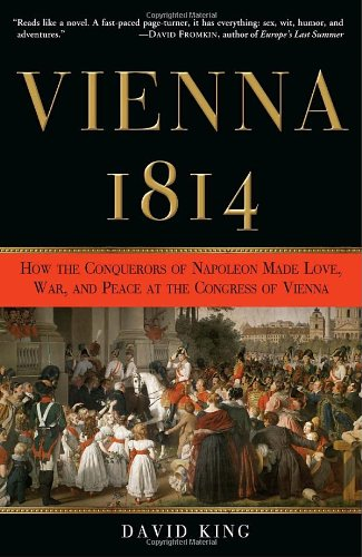 Vienna, 1814: How the Conquerors of Napoleon Made Love,...
