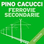 Ferrovie secondarie | Pino Cacucci