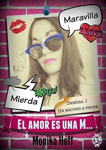 El amor es una M...: Destino. I. Un secreto a voces.