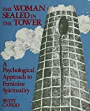 img - for Woman Sealed in the Tower: Being a View of Feminine Spirituality As Revealed by the Legend of Saint Barbara book / textbook / text book