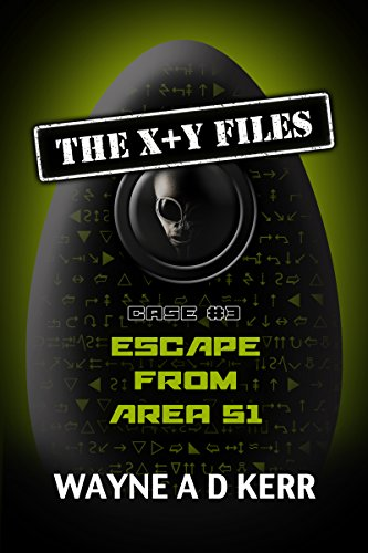 Book: Escape From Area 51 - Case #3 (The X + Y Files) by Wayne A.D. Kerr