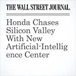 Honda Chases Silicon Valley With New Artificial-Intelligence Center   Sean Mclain