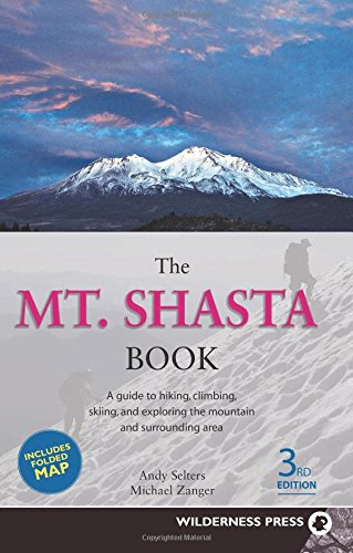 Mt. Shasta Book: Guide to Hiking, Climbing, Skiing & Exploring the Mtn & Surrounding Area (3rd Edition)