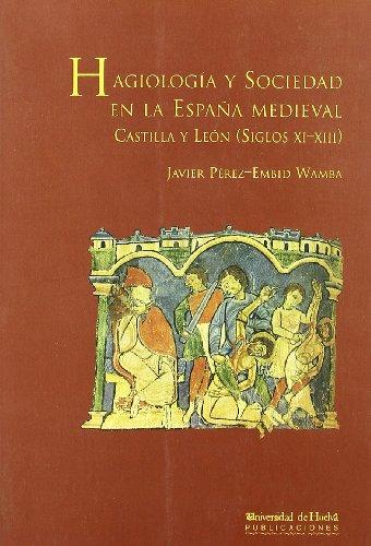 Hagiología y Sociedad en la España Medieval: Castilla y León ( Siglos XI-XIII ) (Arias montano)