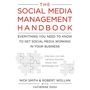 The Social Media Management Handbook: Everything You Need to Know to Get Social Media Working in Your Business | [Robert Wollan, Nick Smith, Catherine Zhou]