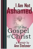 img - for I Am Not Ashamed of the Gospel of Christ book / textbook / text book