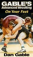 Dan Gable's Advanced Wrestling: On Your Feet