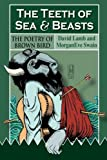 img - for The Teeth of Sea and Beasts: The Poems of Brown Bird book / textbook / text book