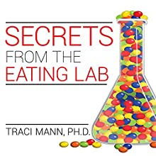 Secrets from the Eating Lab: The Science of Weight Loss, the Myth of Willpower, and Why You Should Never Diet Again (       UNABRIDGED) by Traci Mann, PhD Narrated by Donna Postel