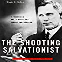 The Shooting Salvationist: J. Frank Norris and the Murder Trial that Captivated America (       UNABRIDGED) by David R. Stokes Narrated by R. C. Bray