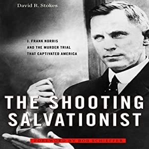 The Shooting Salvationist: J. Frank Norris and the Murder Trial that Captivated America | [David R. Stokes]