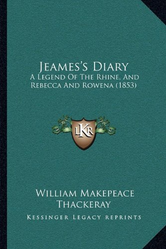 Jeames's Diary: A Legend of the Rhine, and Rebecca and Rowena (1853)