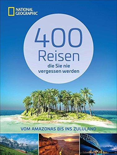 reiseziele-weltweit-400-reisen-die-sie-nie-vergessen-werden-traumziele-vom-amazonas-bis-ins-zululand