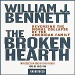 The Broken Hearth: Reversing the Moral Collapse of the American Family | William J. Bennett