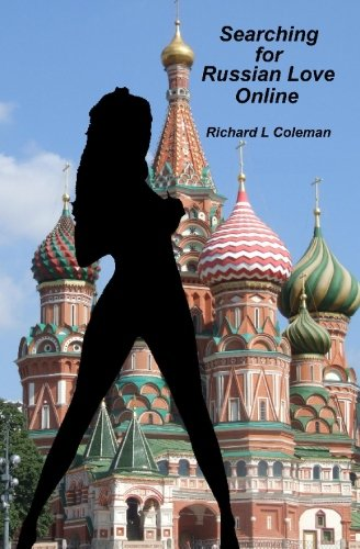 Searching For Russian Love Online: Answers to 75 of the Most Essential Questions About Finding, Meeting, and Marrying a Russian Bride